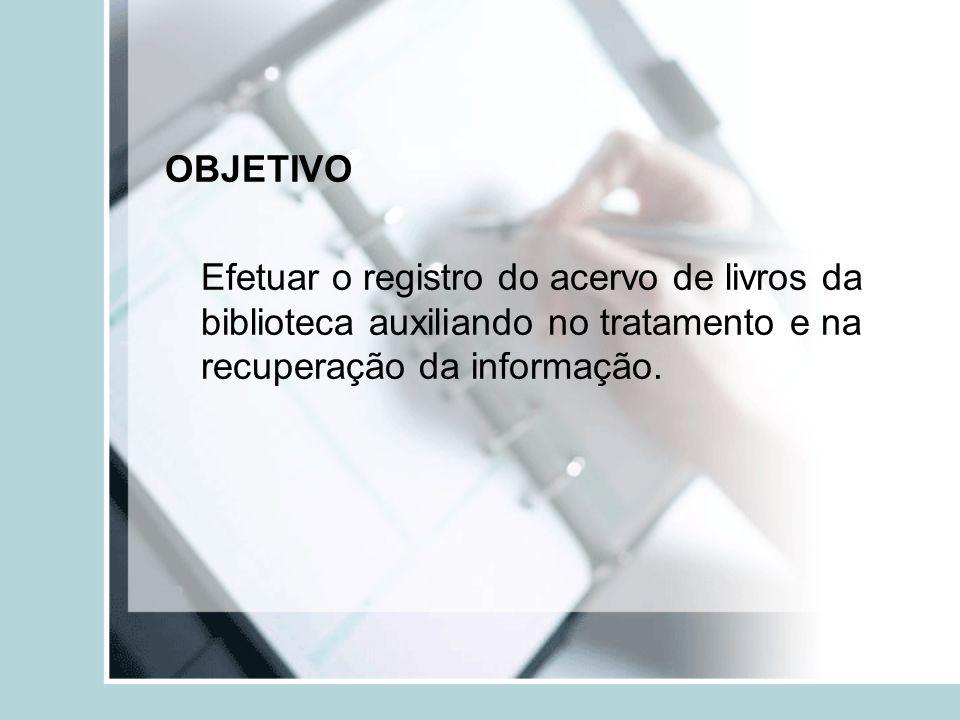 OBJETIVO Efetuar o registro do acervo de livros da biblioteca auxiliando no tratamento e na recuperação da informação.