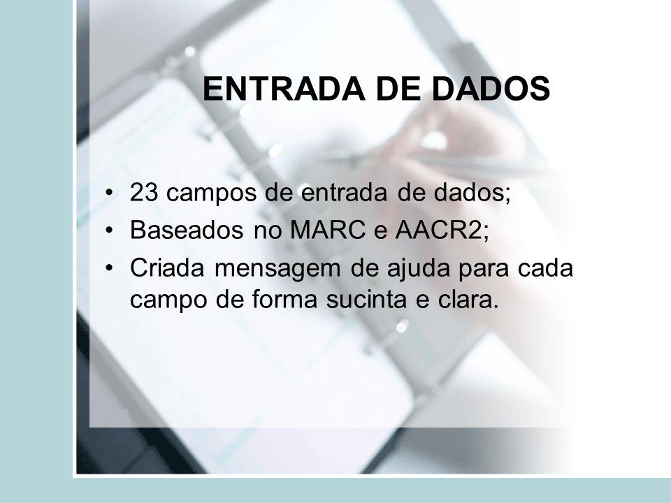 23 campos de entrada de dados; Baseados no MARC e AACR2; Criada mensagem de ajuda para cada campo de forma sucinta e clara.