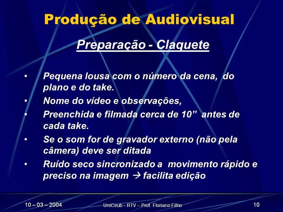 10 – 03 – 2004 UniCeub – RTV – Prof. Floriano Filho 10 Produção de Audiovisual Preparação - Claquete Pequena lousa com o número da cena, do plano e do