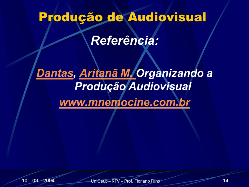 10 – 03 – 2004 UniCeub – RTV – Prof. Floriano Filho 14 Produção de Audiovisual Referência: DantasDantas, Aritanã M. Organizando a Produção Audiovisual