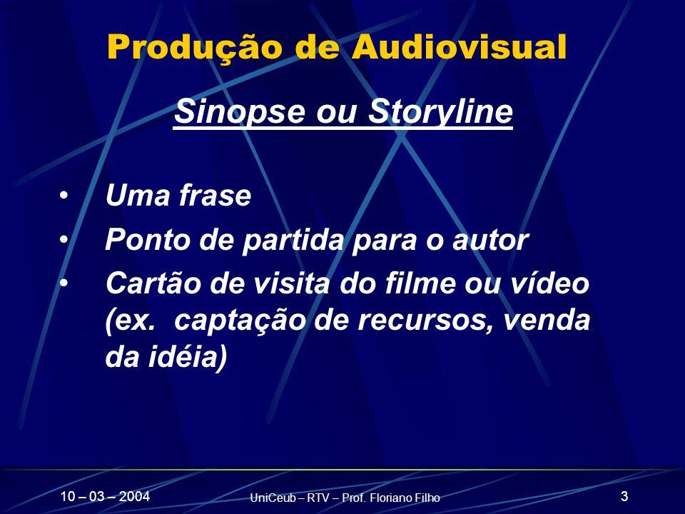 10 – 03 – 2004 UniCeub – RTV – Prof. Floriano Filho 3 Produção de Audiovisual Sinopse ou Storyline Uma frase Ponto de partida para o autor Cartão de v