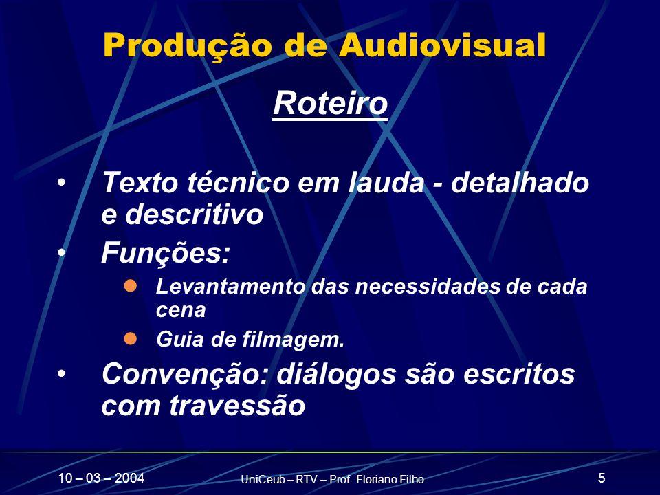 10 – 03 – 2004 UniCeub – RTV – Prof. Floriano Filho 5 Produção de Audiovisual Roteiro Texto técnico em lauda - detalhado e descritivo Funções: Levanta