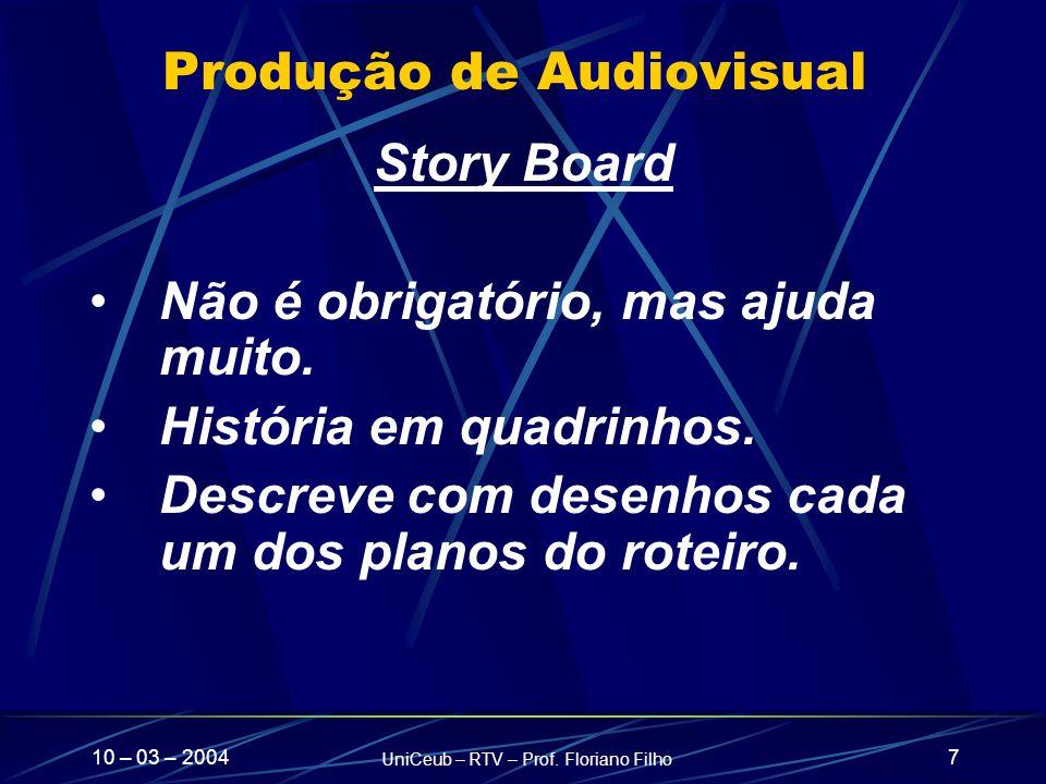 10 – 03 – 2004 UniCeub – RTV – Prof. Floriano Filho 7 Produção de Audiovisual Story Board Não é obrigatório, mas ajuda muito. História em quadrinhos.