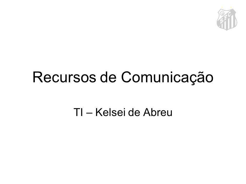 Recursos de Comunicação TI – Kelsei de Abreu