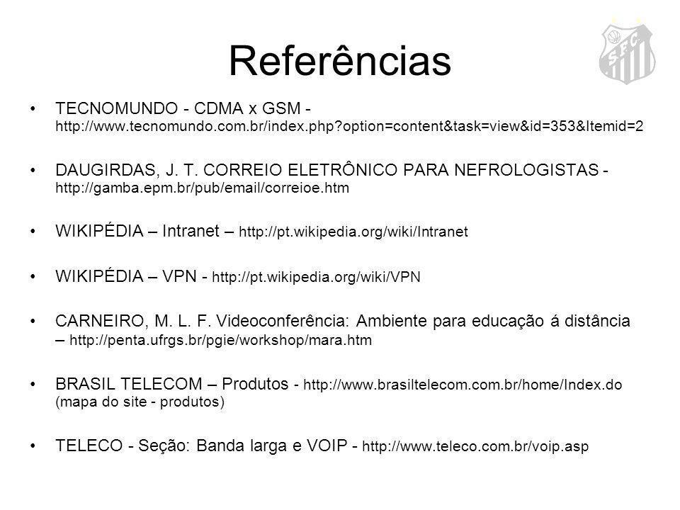 Referências TECNOMUNDO - CDMA x GSM - http://www.tecnomundo.com.br/index.php?option=content&task=view&id=353&Itemid=2 DAUGIRDAS, J. T. CORREIO ELETRÔN