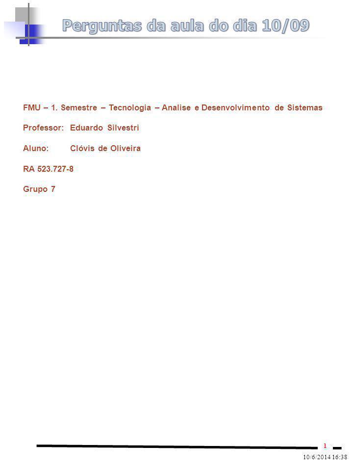 1 10/6/2014 16:38 FMU – 1. Semestre – Tecnologia – Analise e Desenvolvimento de Sistemas Professor: Eduardo Silvestri Aluno:Clóvis de Oliveira RA 523.