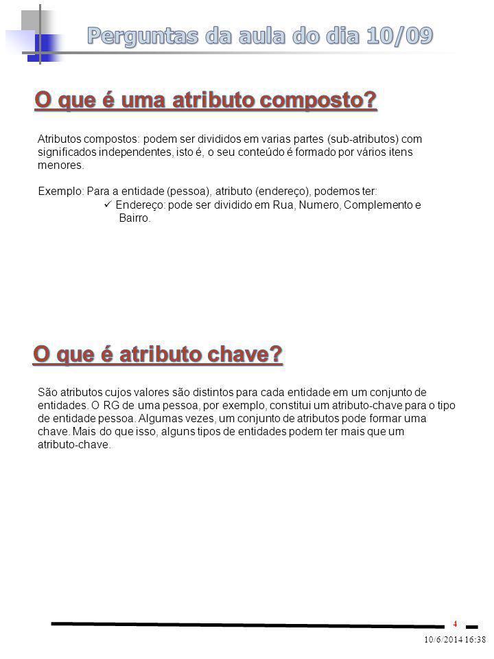 4 10/6/2014 16:38 São atributos cujos valores são distintos para cada entidade em um conjunto de entidades. O RG de uma pessoa, por exemplo, constitui