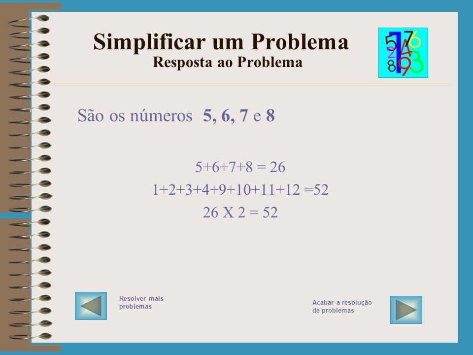 Simplificar um Problema Resolver o Problema EXECUTAR o plano / RESOLVER o problema VERIFICA a solução SIMPLIFICA O PROBLEMA testando com menos números