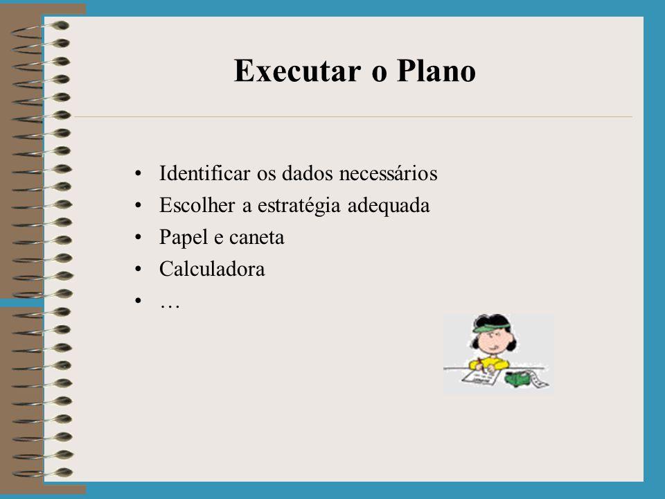 Executar o Plano Identificar os dados necessários Escolher a estratégia adequada Papel e caneta Calculadora …