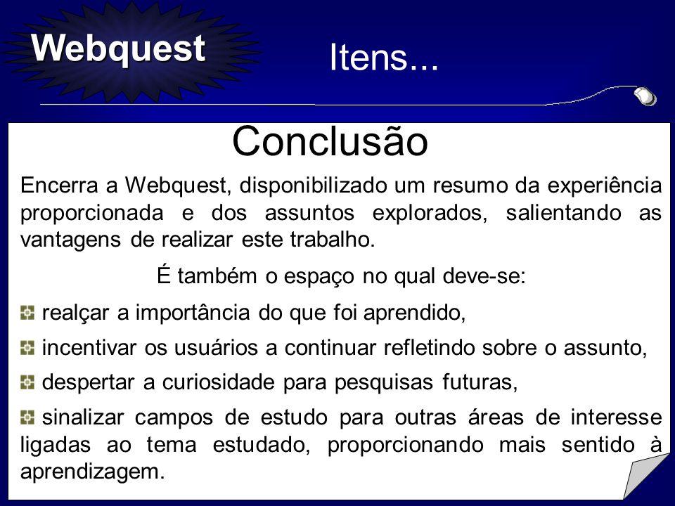 Webquest Conclusão Encerra a Webquest, disponibilizado um resumo da experiência proporcionada e dos assuntos explorados, salientando as vantagens de r