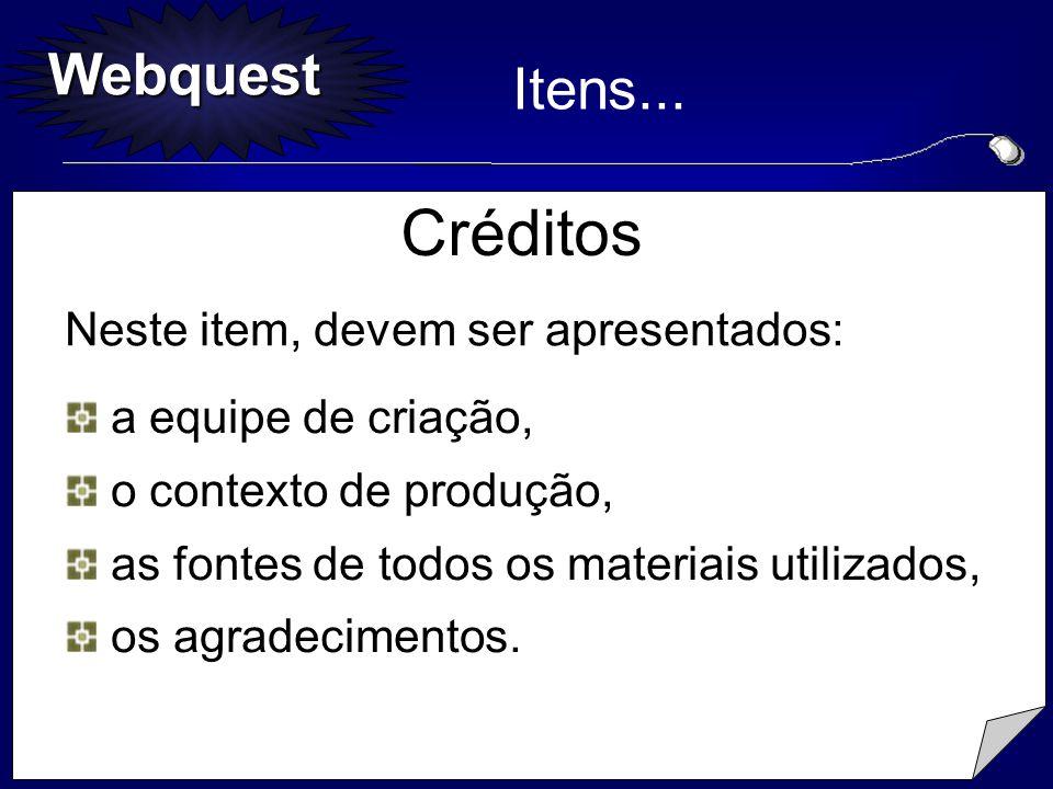 Webquest Créditos Neste item, devem ser apresentados: Itens... a equipe de criação, a equipe de criação, o contexto de produção, o contexto de produçã