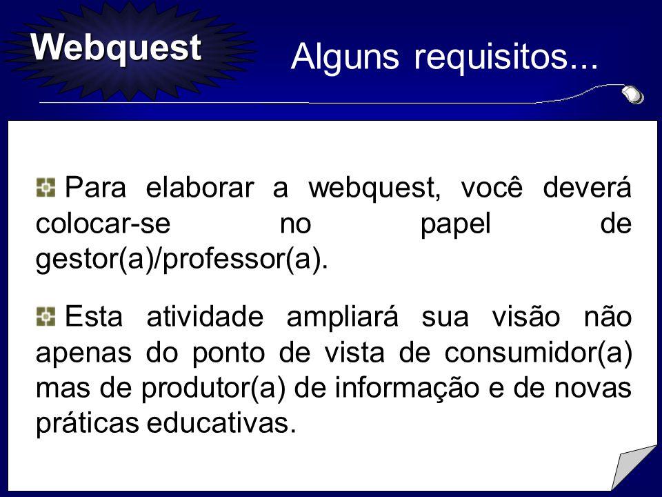 Webquest Para elaborar a webquest, você deverá colocar-se no papel de gestor(a)/professor(a). Para elaborar a webquest, você deverá colocar-se no pape