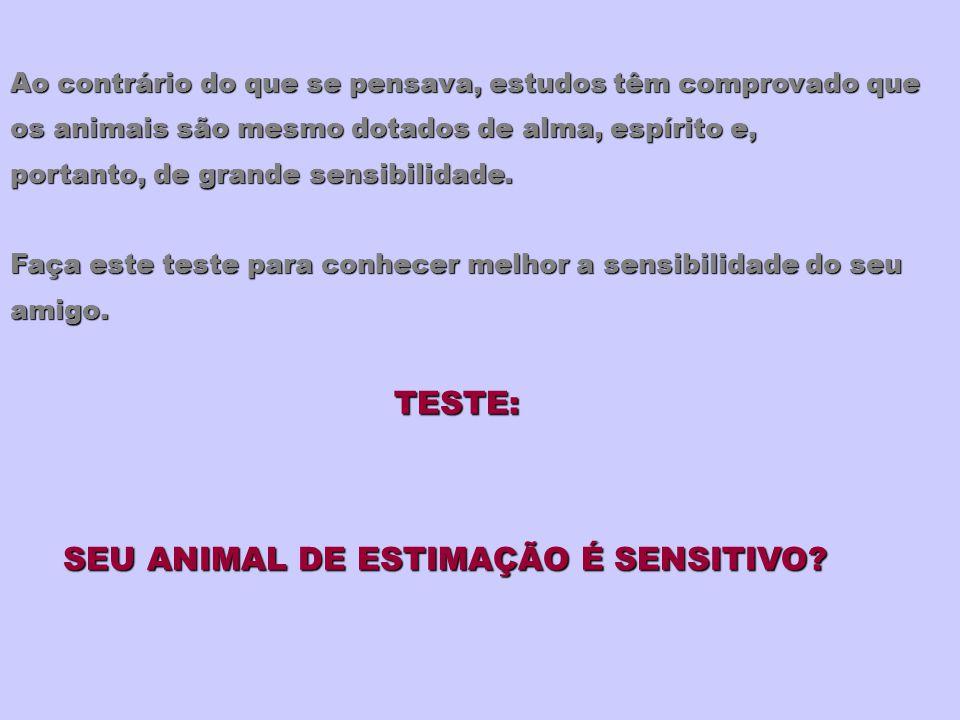 Ao contrário do que se pensava, estudos têm comprovado que os animais são mesmo dotados de alma, espírito e, portanto, de grande sensibilidade. Faça e