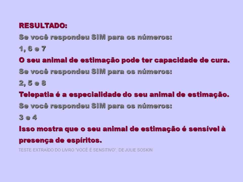 RESULTADO: Se você respondeu SIM para os números: 1, 6 e 7 O seu animal de estimação pode ter capacidade de cura. Se você respondeu SIM para os número