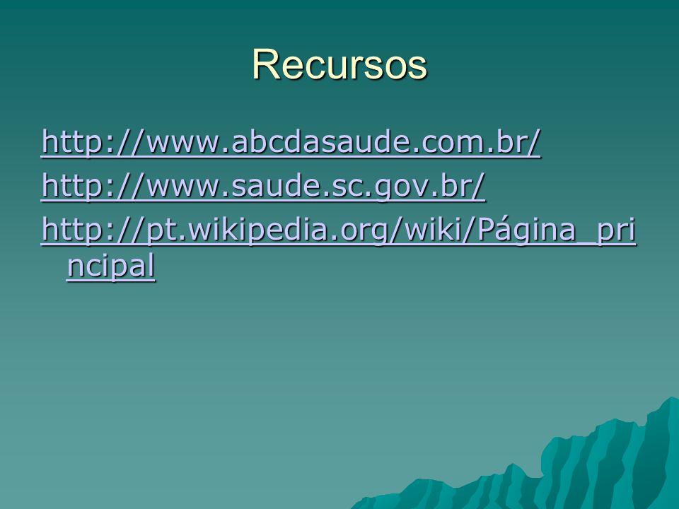 Recursos http://www.abcdasaude.com.br/ http://www.saude.sc.gov.br/ http://pt.wikipedia.org/wiki/Página_pri ncipal http://pt.wikipedia.org/wiki/Página_pri ncipal