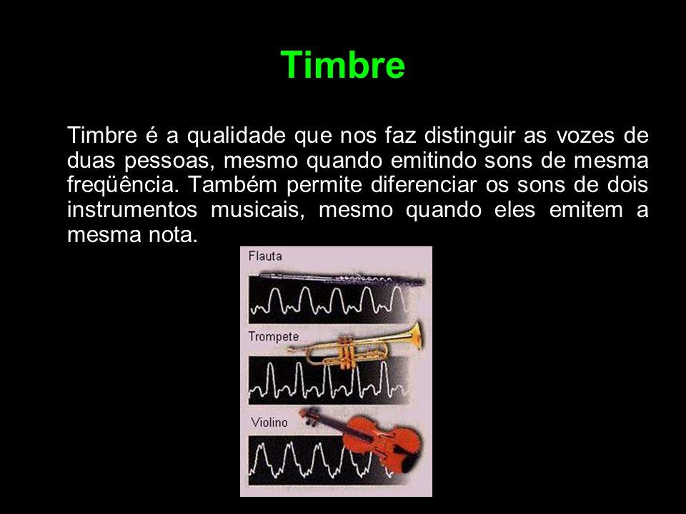 Timbre Timbre é a qualidade que nos faz distinguir as vozes de duas pessoas, mesmo quando emitindo sons de mesma freqüência. Também permite diferencia