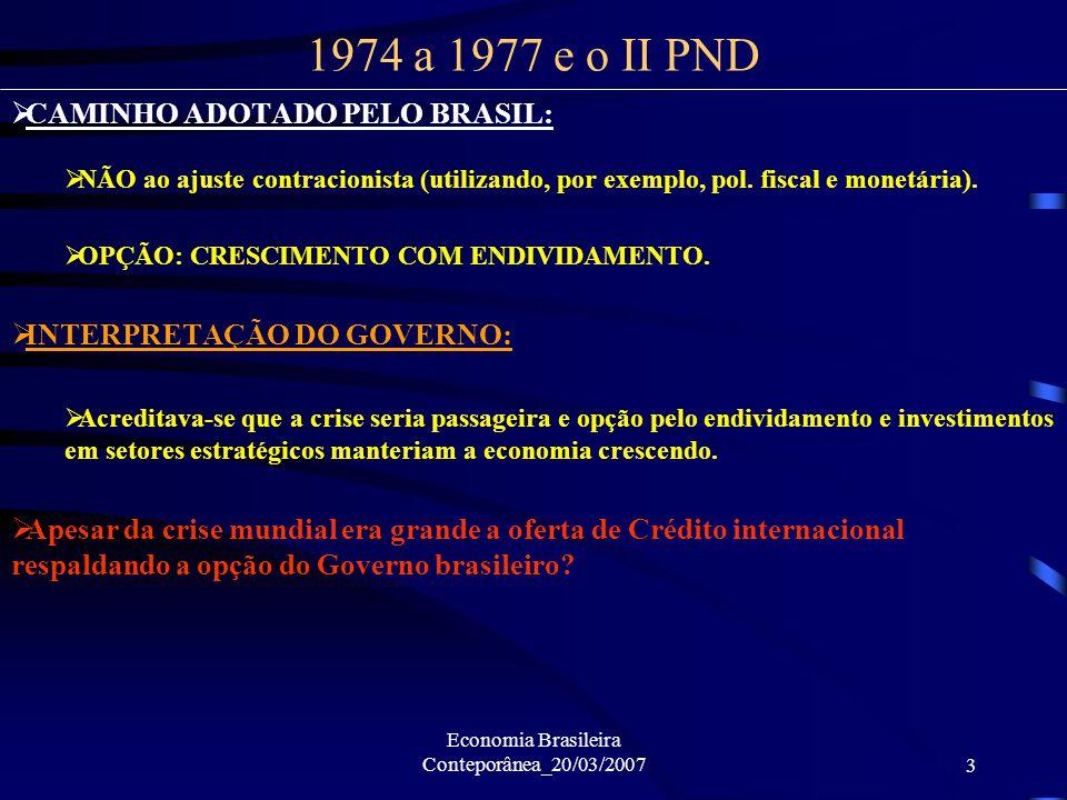 Economia Brasileira Conteporânea_20/03/20073 CAMINHO ADOTADO PELO BRASIL: NÃO ao ajuste contracionista (utilizando, por exemplo, pol. fiscal e monetár