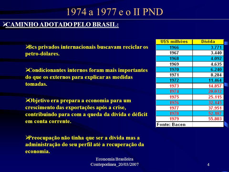Economia Brasileira Conteporânea_20/03/20074 CAMINHO ADOTADO PELO BRASIL: Bcs privados internacionais buscavam reciclar os petro-dólares. Condicionant