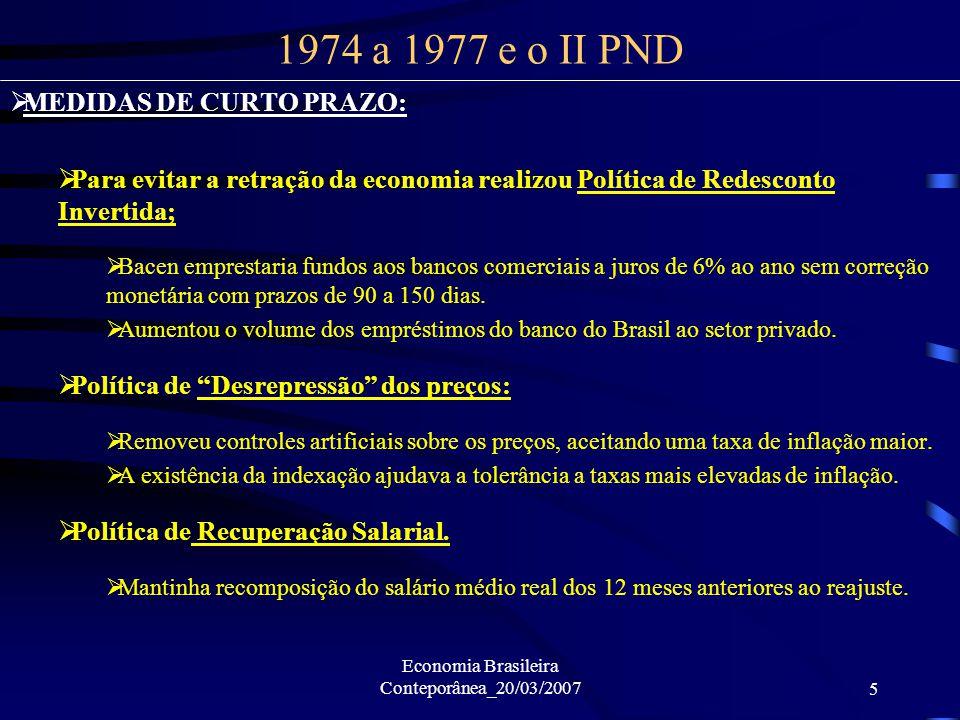 Economia Brasileira Conteporânea_20/03/20075 MEDIDAS DE CURTO PRAZO: Para evitar a retração da economia realizou Política de Redesconto Invertida; Bac