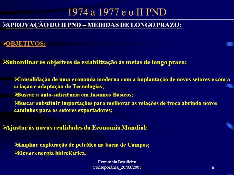 Economia Brasileira Conteporânea_20/03/20076 APROVAÇÃO DO II PND – MEDIDAS DE LONGO PRAZO: OBJETIVOS: Subordinar os objetivos de estabilização às meta