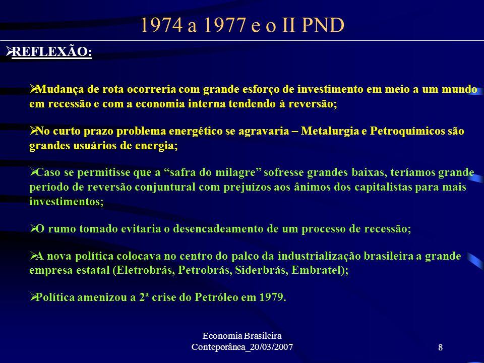 Economia Brasileira Conteporânea_20/03/20078 REFLEXÃO: Mudança de rota ocorreria com grande esforço de investimento em meio a um mundo em recessão e c