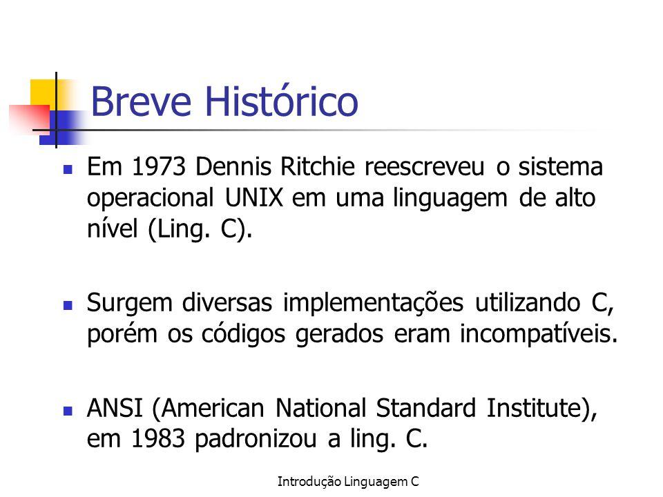 Introdução Linguagem C Breve Histórico Em 1973 Dennis Ritchie reescreveu o sistema operacional UNIX em uma linguagem de alto nível (Ling. C). Surgem d