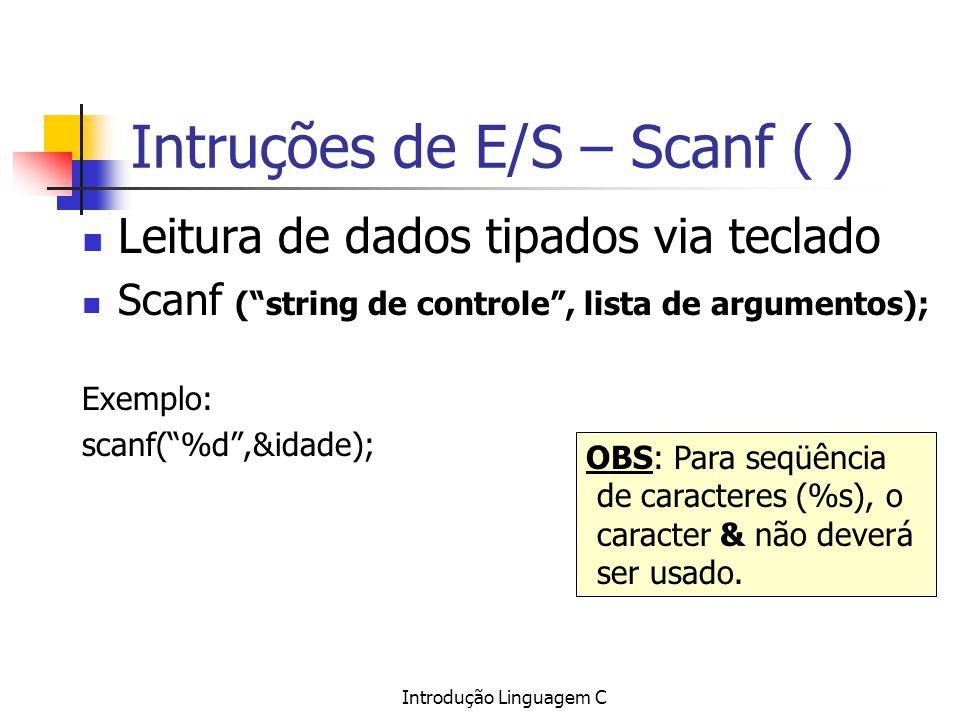 Introdução Linguagem C Intruções de E/S – Scanf ( ) Leitura de dados tipados via teclado Scanf (string de controle, lista de argumentos); Exemplo: sca