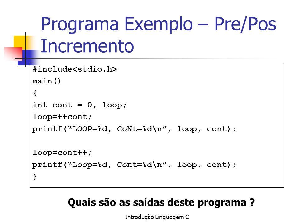 Introdução Linguagem C Programa Exemplo – Pre/Pos Incremento #include main() { int cont = 0, loop; loop=++cont; printf(LOOP=%d, CoNt=%d\n, loop, cont)