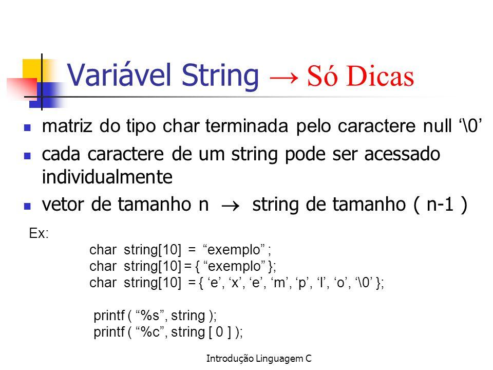 Introdução Linguagem C Variável String Só Dicas matriz do tipo char terminada pelo caractere null \0 cada caractere de um string pode ser acessado ind