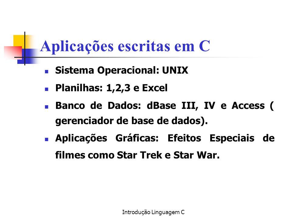 Introdução Linguagem C Aplicações escritas em C Sistema Operacional: UNIX Planilhas: 1,2,3 e Excel Banco de Dados: dBase III, IV e Access ( gerenciado