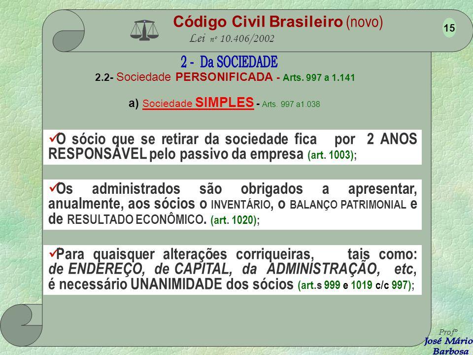 Código Civil Brasileiro (novo) Lei nº 10.406/2002 2.2- Sociedade PERSONIFICADA - Arts. 997 a 1.141 a) Sociedade SIMPLES - Arts. 997 a1.038 O tipo de s