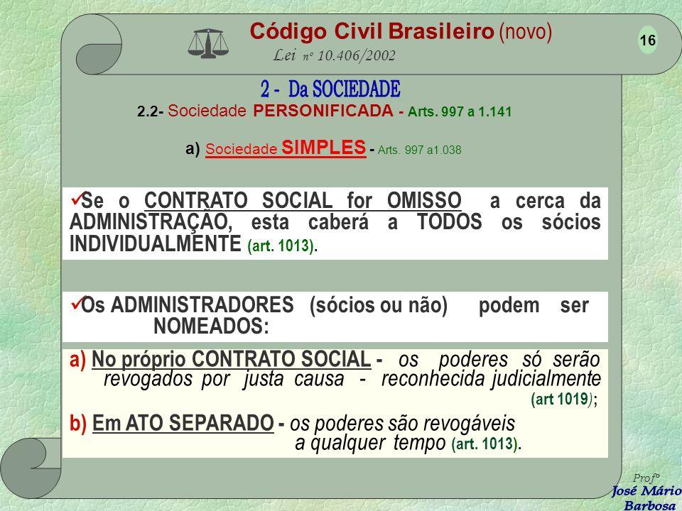 Código Civil Brasileiro (novo) Lei nº 10.406/2002 2.2- Sociedade PERSONIFICADA - Arts. 997 a 1.141 a) Sociedade SIMPLES - Arts. 997 a1.038 Para quaisq