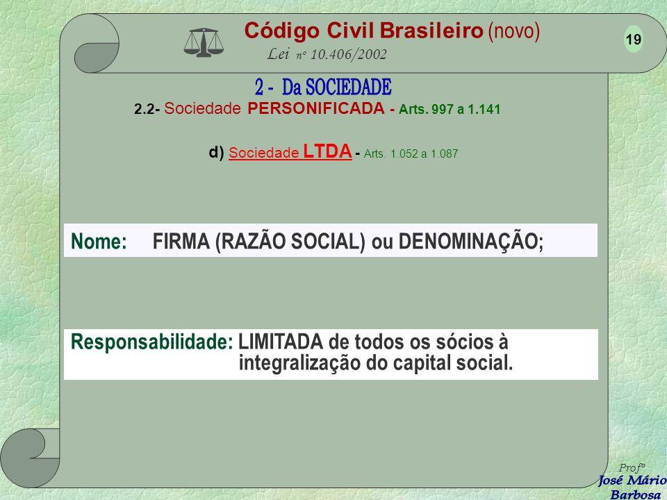 Código Civil Brasileiro (novo) Lei nº 10.406/2002 2.2- Sociedade PERSONIFICADA - Arts. 997 a 1.141 c) Sociedade EM COMANDITA SIMPLES - Arts. 1.045 a 1
