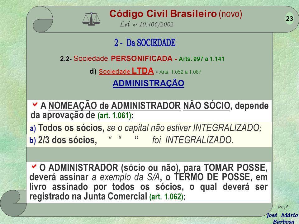 Código Civil Brasileiro (novo) Lei nº 10.406/2002 2.2- Sociedade PERSONIFICADA - Arts. 997 a 1.141 d) Sociedade LTDA - Arts. 1.052 a 1.087 Profº 22 CA