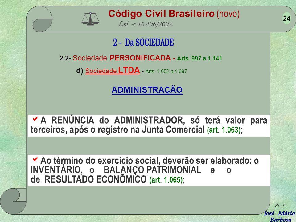 Código Civil Brasileiro (novo) Lei nº 10.406/2002 2.2- Sociedade PERSONIFICADA - Arts. 997 a 1.141 d) Sociedade LTDA - Arts. 1.052 a 1.087 O ADMINISTR