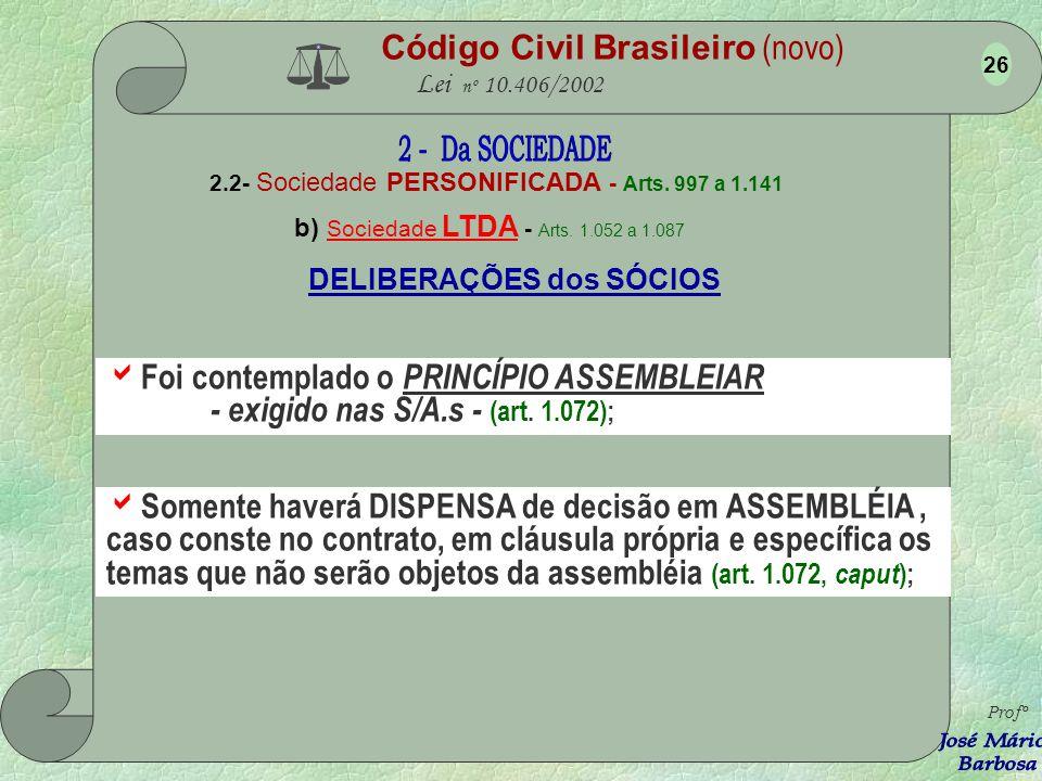 Código Civil Brasileiro (novo) Lei nº 10.406/2002 2.2- Sociedade PERSONIFICADA - Arts. 997 a 1.141 d) Sociedade LTDA - Arts. 1.052 a 1.087 Profº 25 CO