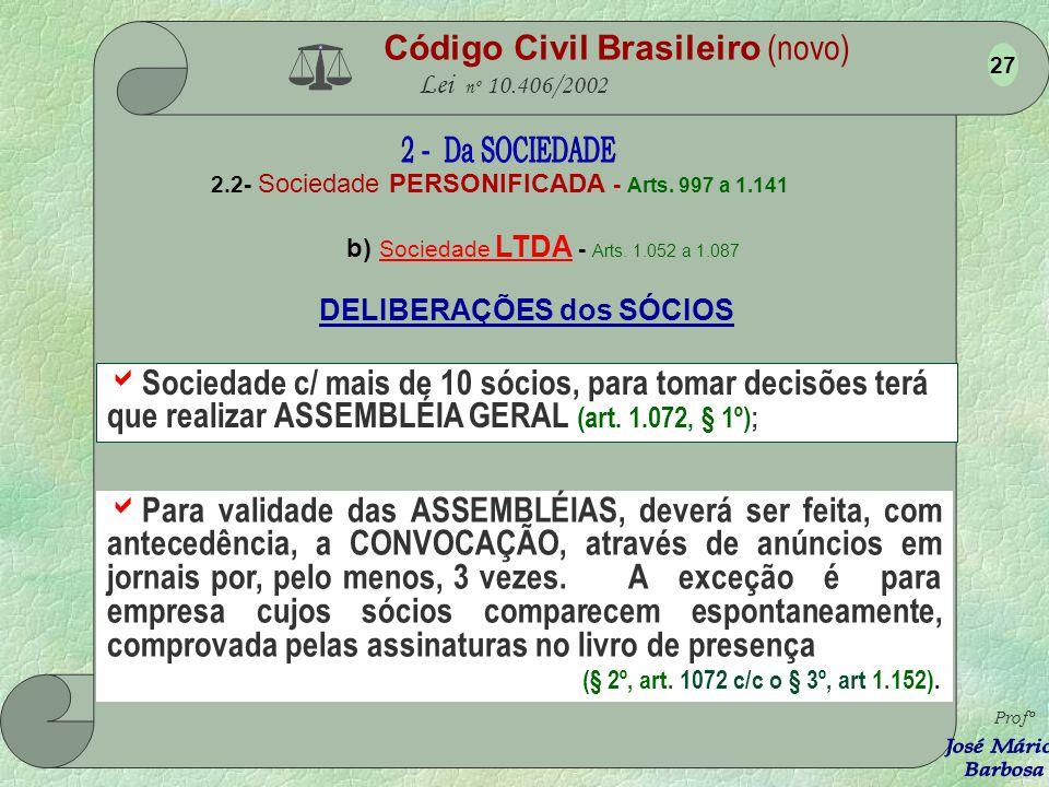 Código Civil Brasileiro (novo) Lei nº 10.406/2002 2.2- Sociedade PERSONIFICADA - Arts. 997 a 1.141 b) Sociedade LTDA - Arts. 1.052 a 1.087 Profº 26 DE