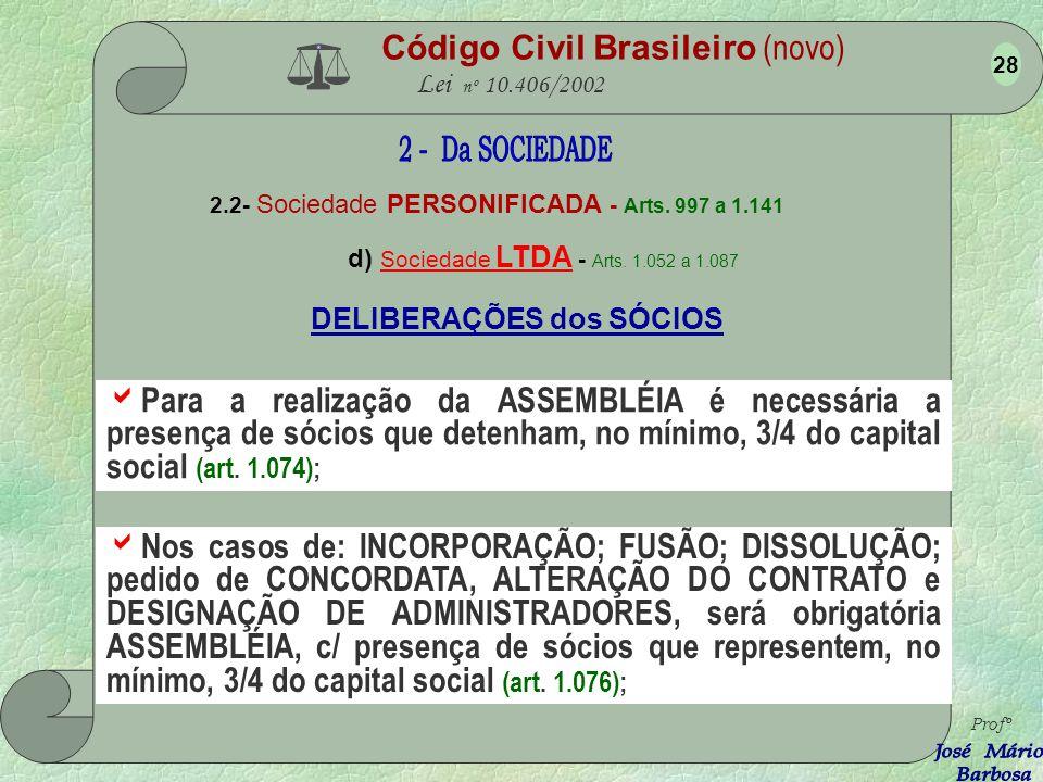 Código Civil Brasileiro (novo) Lei nº 10.406/2002 2.2- Sociedade PERSONIFICADA - Arts. 997 a 1.141 b) Sociedade LTDA - Arts. 1.052 a 1.087 Profº 27 DE