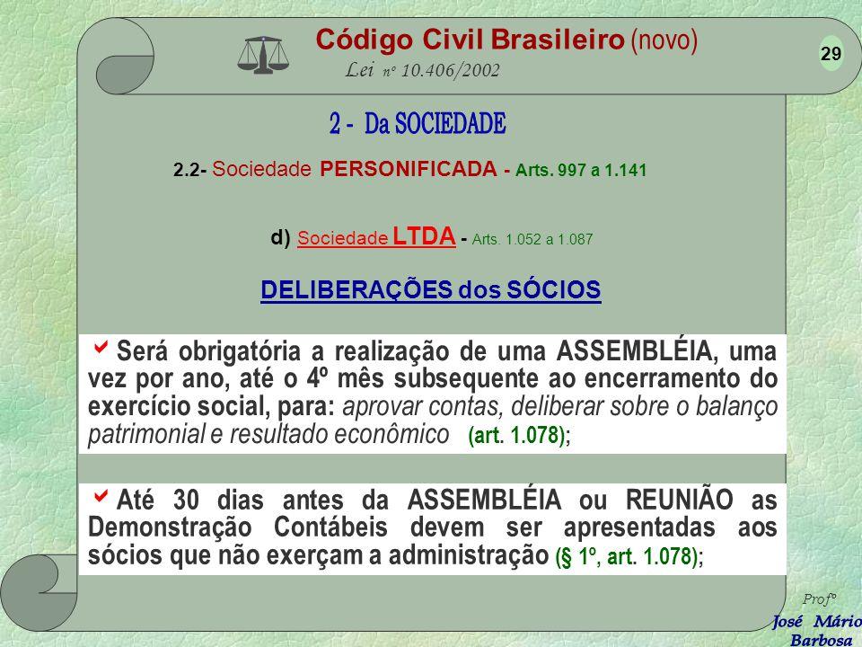 Código Civil Brasileiro (novo) Lei nº 10.406/2002 2.2- Sociedade PERSONIFICADA - Arts. 997 a 1.141 d) Sociedade LTDA - Arts. 1.052 a 1.087 Profº 28 DE