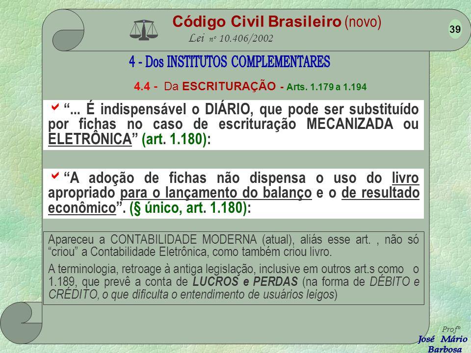Código Civil Brasileiro (novo) Lei nº 10.406/2002 4.4 - Da ESCRITURAÇÃO - Arts. 1.179 a 1.194 Profº 38 Onde está, neste artigo, a CONTABILIDADE MODERN