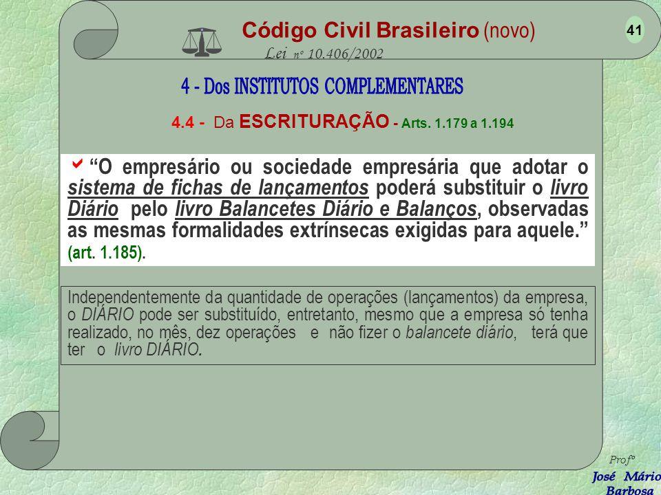 Código Civil Brasileiro (novo) Lei nº 10.406/2002 4.4 - Da ESCRITURAÇÃO - Arts. 1.179 a 1.194 Antes de usar os livros e as fichas tem que registrá-los