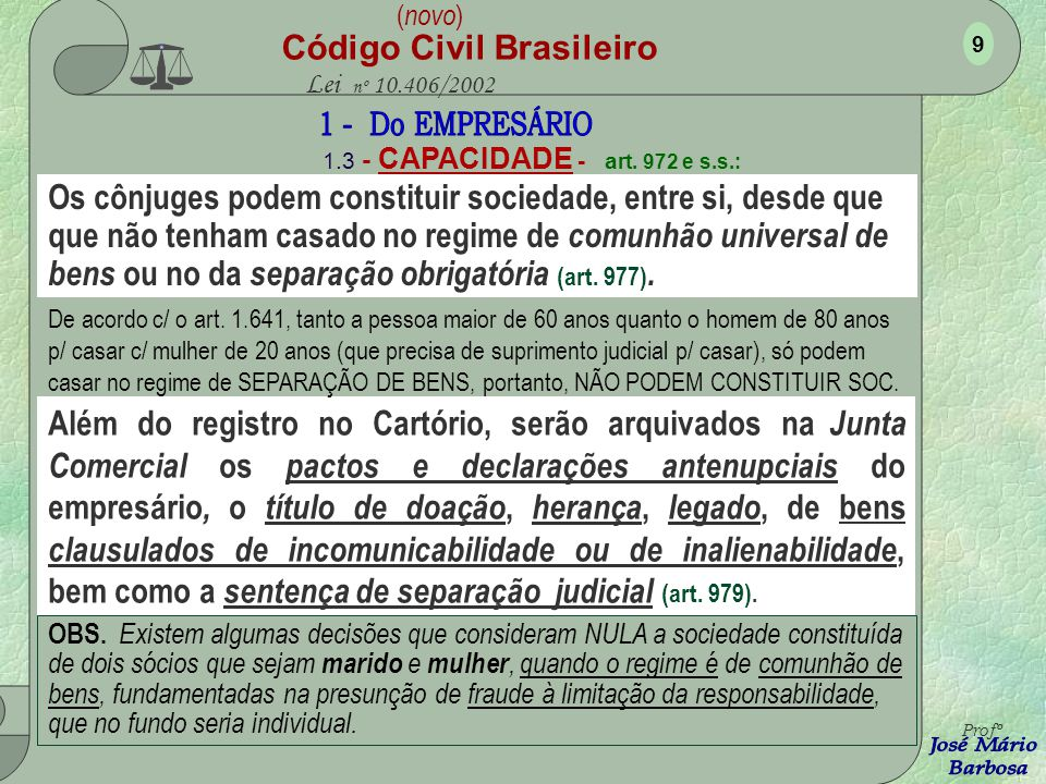 ( novo ) Código Civil Brasileiro Lei nº 10.406/2002 OBS. Foi adotado o regime de registro geral, para as atividades econômicas, sem considerar a natur