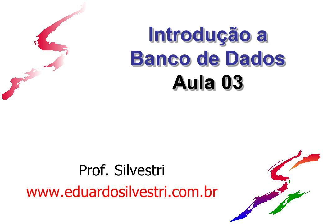 Introdução a Banco de Dados Aula 03 Prof. Silvestri www.eduardosilvestri.com.br