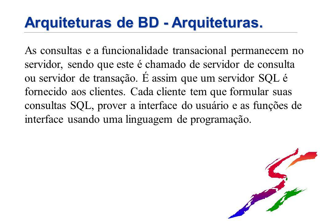 Arquiteturas de BD - Arquiteturas. As consultas e a funcionalidade transacional permanecem no servidor, sendo que este é chamado de servidor de consul