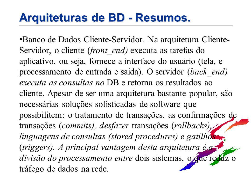 Arquiteturas de BD - Resumos. Banco de Dados Cliente-Servidor. Na arquitetura Cliente- Servidor, o cliente (front_end) executa as tarefas do aplicativ