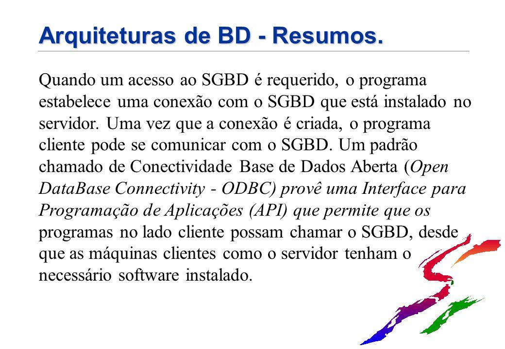 Arquiteturas de BD - Resumos. Quando um acesso ao SGBD é requerido, o programa estabelece uma conexão com o SGBD que está instalado no servidor. Uma v