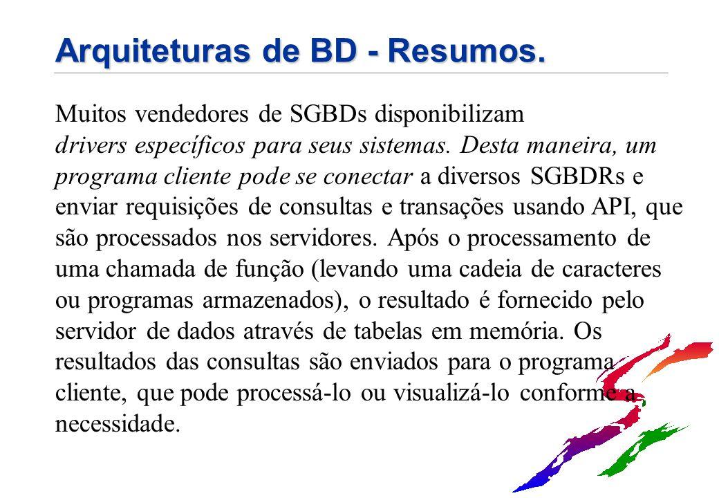 Arquiteturas de BD - Resumos. Muitos vendedores de SGBDs disponibilizam drivers específicos para seus sistemas. Desta maneira, um programa cliente pod