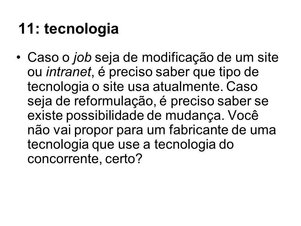 11: tecnologia Caso o job seja de modificação de um site ou intranet, é preciso saber que tipo de tecnologia o site usa atualmente.