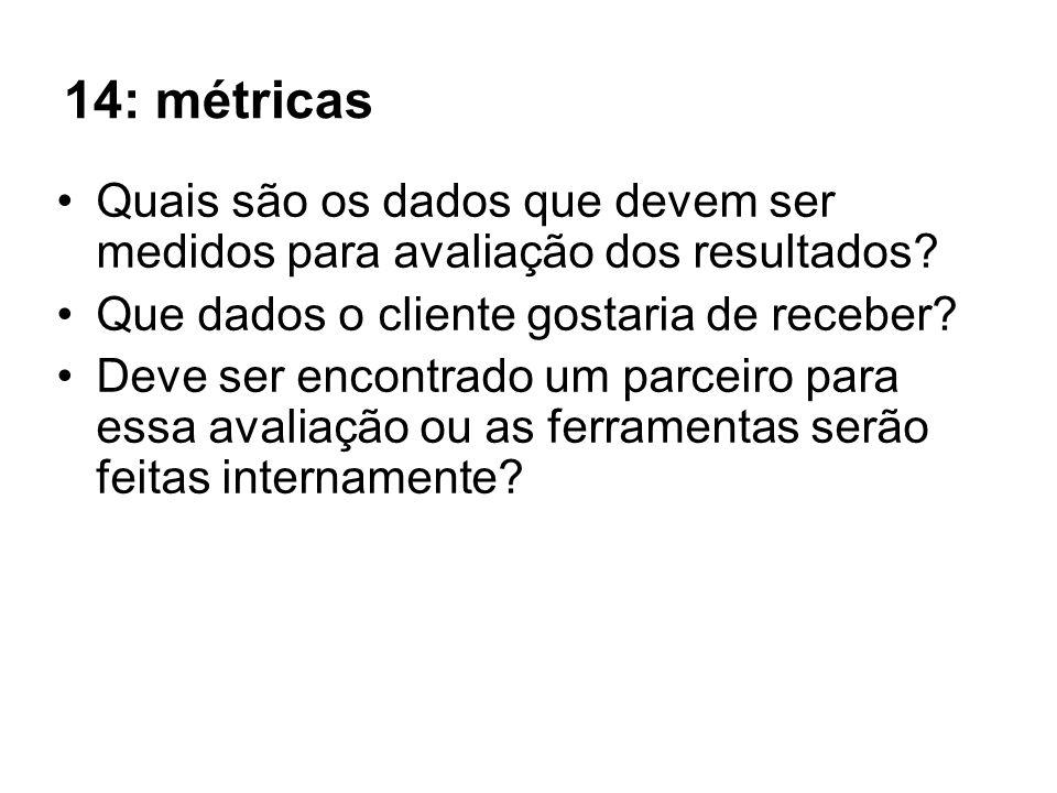 14: métricas Quais são os dados que devem ser medidos para avaliação dos resultados.