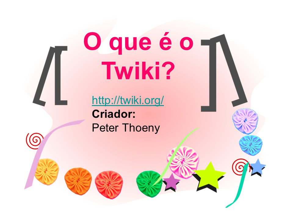 O que é o Twiki? http://twiki.org/ Criador: Peter Thoeny